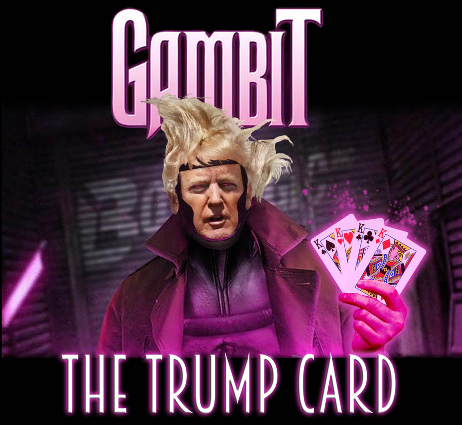 Bad Casting 4: Gambit: The Trump Card