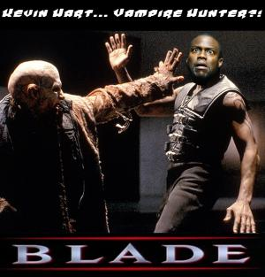 DDJJ: Kevin Hart as Blade